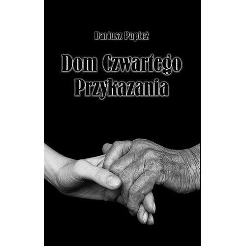 Dom Czwartego Przykazania - Dariusz Papież, Łukasz Gołębiewski, Dariusz Papież
