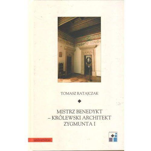 Mistrz Benedykt - Królewski architekt Zygmunta I, książka z kategorii Architektura