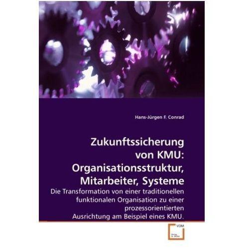 Zukunftssicherung von KMU: Organisationsstruktur, Mitarbeiter, Systeme