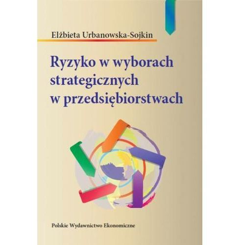 Ryzyko w wyborach strategicznych w przedsiębiorstwach (9788320820683)