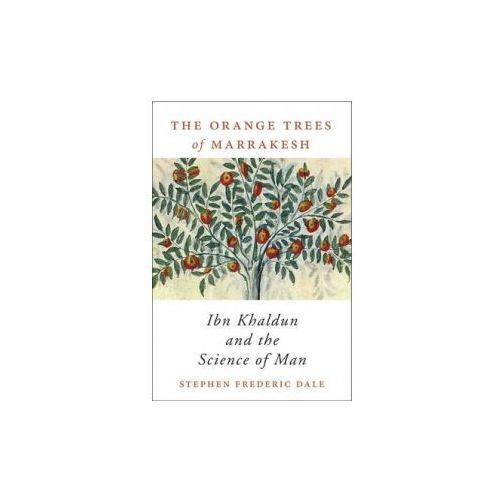 Orange Trees of Marrakesh - Ibn Khaldun and the Science of Man