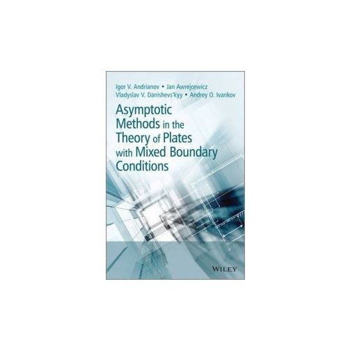 Asymptotic Methods in the Theory of Plates with Mixed Boundary Conditions (9781118725191)