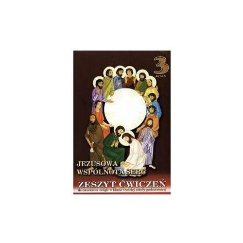 Jezusowa wspólnota serc. Klasa 3. Szkoła podstawowa. Zeszyt ćwiczeń do religii (2005)