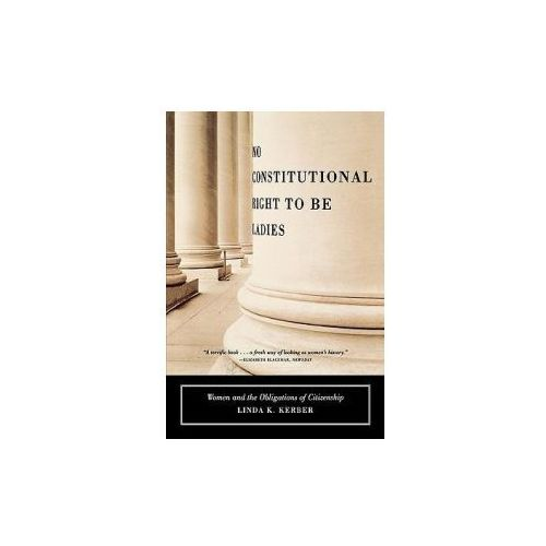 No Constitutional Right to Be Ladies: Women and the Obligations of Citizenship (9780809073849)