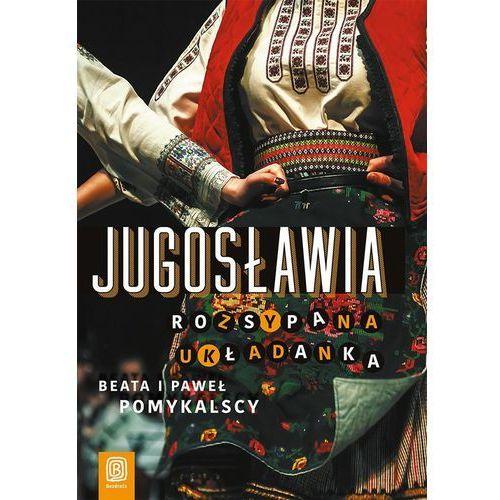 Jugosławia Rozsypana układanka - Beata i Paweł Pomykalscy DARMOWA DOSTAWA KIOSK RUCHU (240 str.)