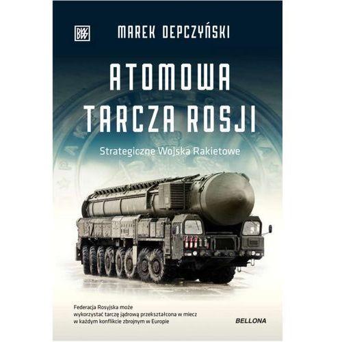 Atomowa tarcza Rosji. Strategiczne Wojska Rakietowe - Marek Depczyński (9788311152069)