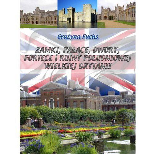 Zamki, pałace, dwory, fortece i ruiny południowej Wielkiej Brytanii - Grażyna Fuchs (9788365482129)