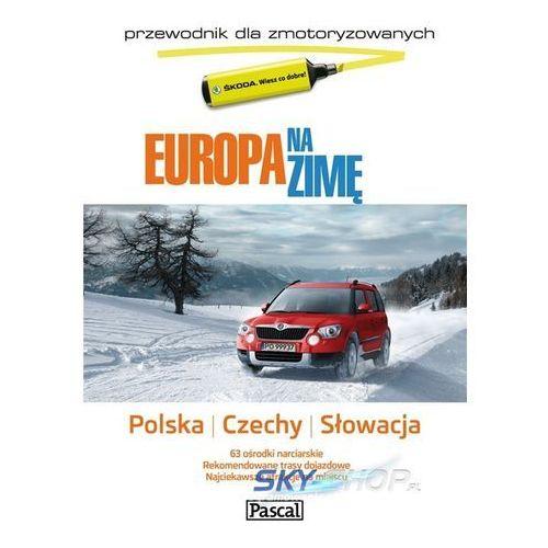 Europa Na Zimę. Przewodnik Dla Zmotoryzowanych. Polska, Czechy, Słowacja, oprawa miękka