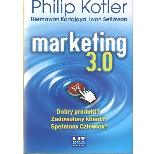 Marketing 3.0 Dobry produkt? Zadowolony klient? Spełniony Człowiek! (9788362195923)