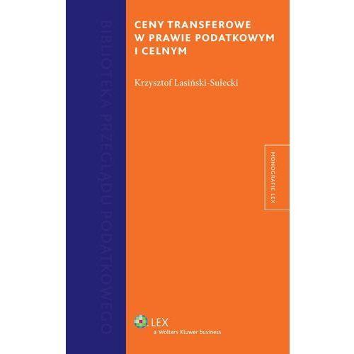 Ceny transferowe w prawie podatkowym i celnym [PRZEDSPRZEDAŻ] (9788326445576)