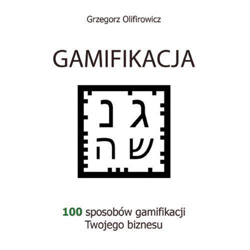 Gamifikacja - 100 sposobów gamifikacji Twojego biznesu - Grzegorz Olifirowicz