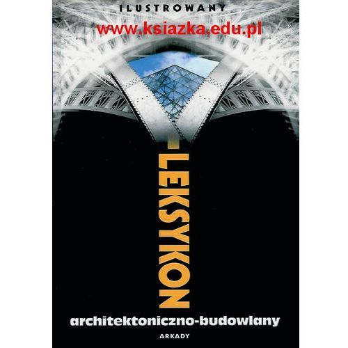 Ilustrowany leksykon architektoniczno-budowlany - Praca zbiorowa (2008)