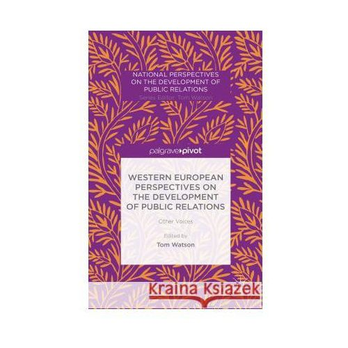 Western European Perspectives on the Development of Public Relations: Other Voices (9781137427496)