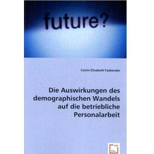 Die Auswirkungen des demographischen Wandels auf die betriebliche Personalarbeit (9783836455091)