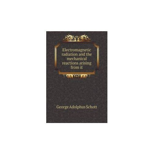 Electromagnetic Radiation and the Mechanical Reactions Arising from It (9785518538214)