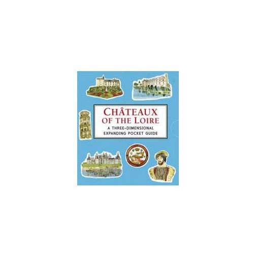 Chateaux Of The Loire: A Three - Dimensional Expanding Pocket Guide (9781406354515)