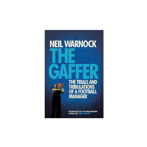 The Gaffer: The Trials And Tribulations Of A Football Manager (9780755362790)