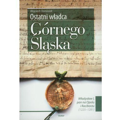 Ostatni władca Górnego Śląska (opr. miękka)