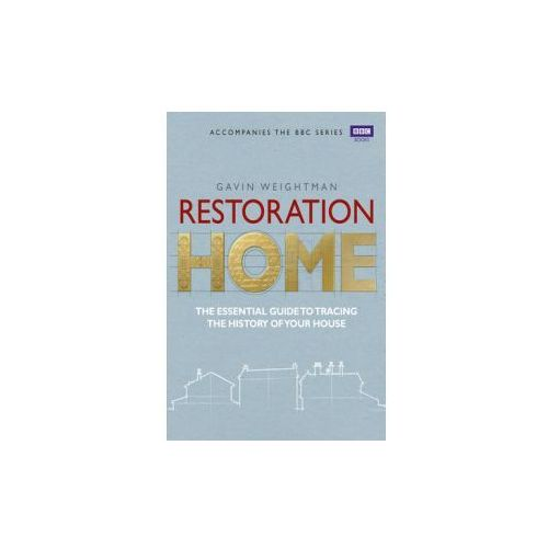 Restoration Home : The Essential Guide To Tracing The History Of Your House