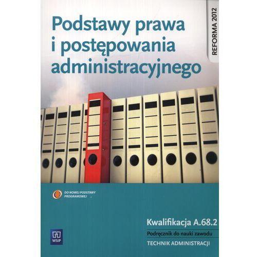 Podstawy prawa i postępowania administracyjnego. Podręcznik do zawodu technik administracji. (248 str.)