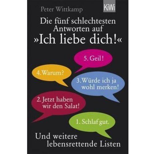 Die fünf schlechtesten Antworten auf 'Ich liebe dich!' Wittkamp, Peter (9783462045512)