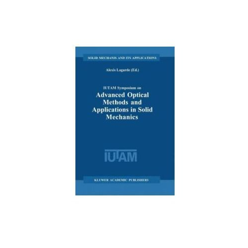IUTAM Symposium on Advanced Optical Methods and Applications in Solid Mechanics (9789048155767)