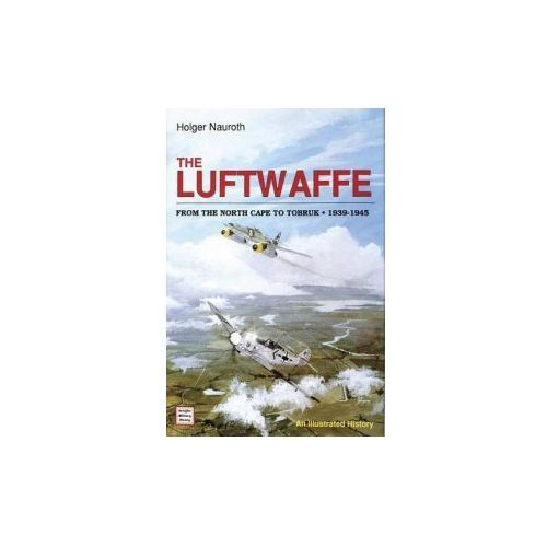 The Luftwaffe From The North Cape To Tobruk 1939 - 1945 (9780887403613)