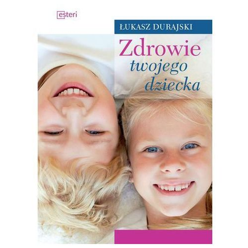 Zdrowie twojego dziecka - Dostawa 0 zł (2016)