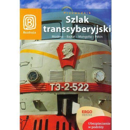Szlak Transsyberyjski. Moskwa - Bajkał - Mongolia - Pekin. Wydanie 5 - wysyłamy w 24h, książka z kategorii Pozostałe książki