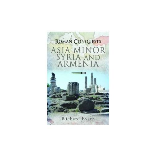 Roman Conquests: Asia Minor, Syria and Armenia (192 str.)