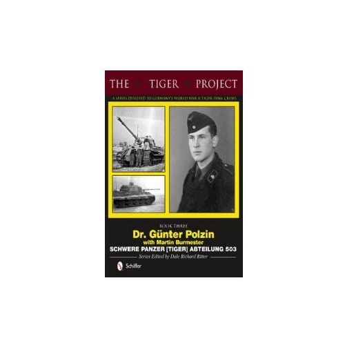 Tiger Project: A Series Devoted to Germany's World War II Tiger Tank Crews (9780764346385)