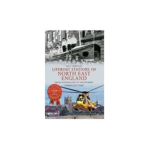Lifeboat Stations of North East England From Sunderland to the Humber Through Time (9781445613765)
