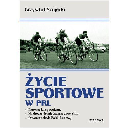 ŻYCIE SPORTOWE W PRL, KRZYSZTOF SZUJECKI (256 str.). Najniższe ceny, najlepsze promocje w sklepach, opinie.