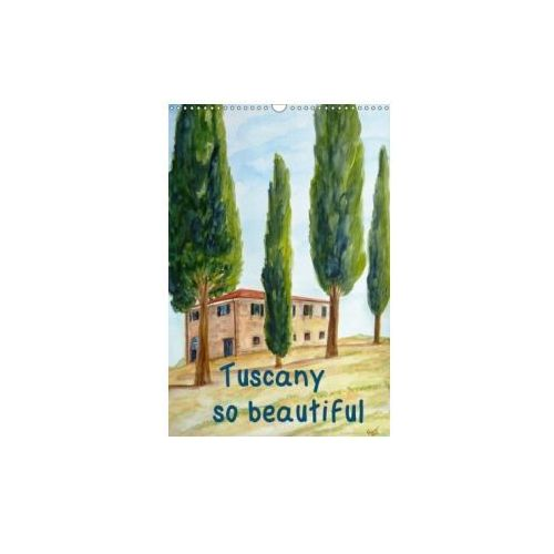Tuscany so beautiful / UK-Version (Wall Calendar 2018 DIN A3 Portrait) (9781325234325)