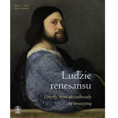 Ludzie renesansu. Umysły, które ukształtowały erę nowożytną, Rebis