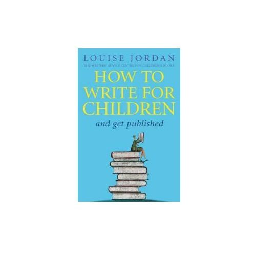How To Write For Children And Get Published, Jordan, Louise