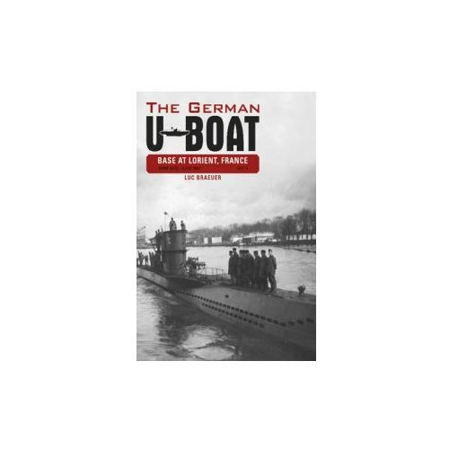 The German U-Boat Base at Lorient, France, Vol. I: June 1940-June 1941
