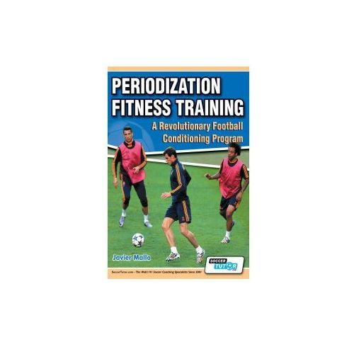 Periodization Fitness Training - A Revolutionary Football Conditioning Program (9780957670563)
