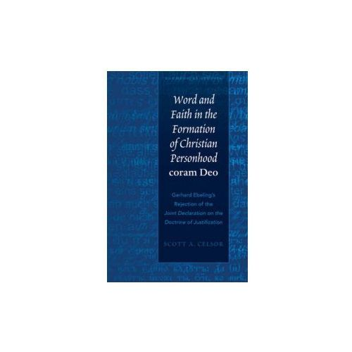 Word And Faith In The Formation Of Christian Personhood Coram Deo, Celsor, Scott A.