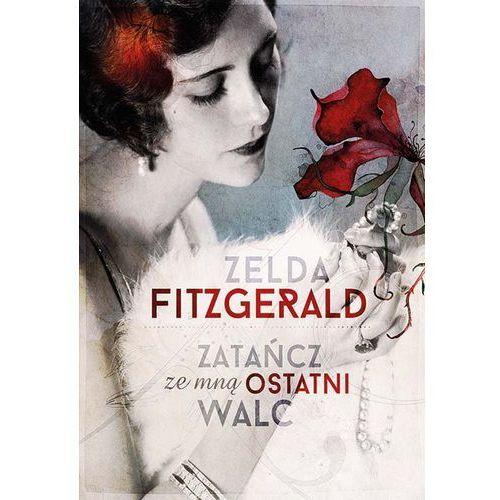 Zatańcz ze mną ostatni walc - Zelda Fitzgerald, oprawa twarda