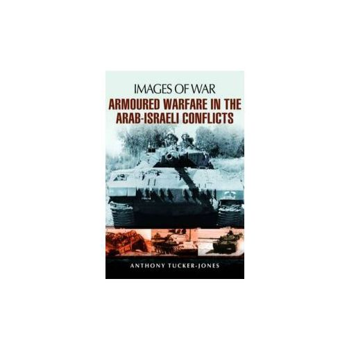 Armoured Warfare In The Arab - Israeli Conflicts