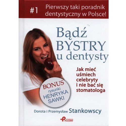 Bądź bystry u dentysty. Jak mieć uśmiech celebryty i nie bać się stomatologa (9788378561798)