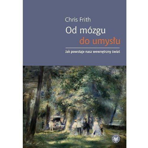 Od mózgu do umysłu Jak powstaje nasz wewnętrzny świat, Frith Chris