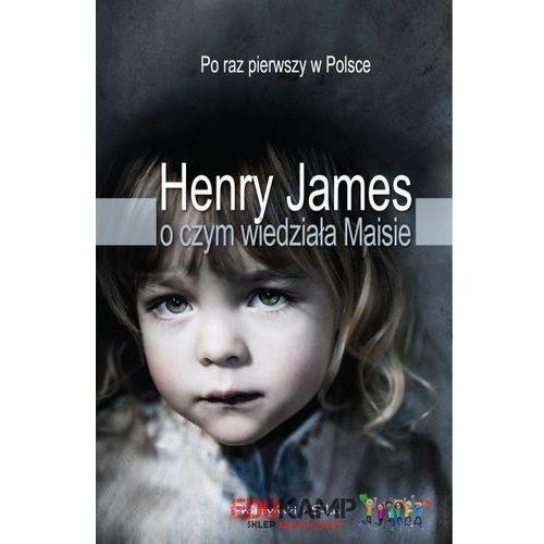 Henry James. O czym wiedziała Maisie. (ilość stron 328)