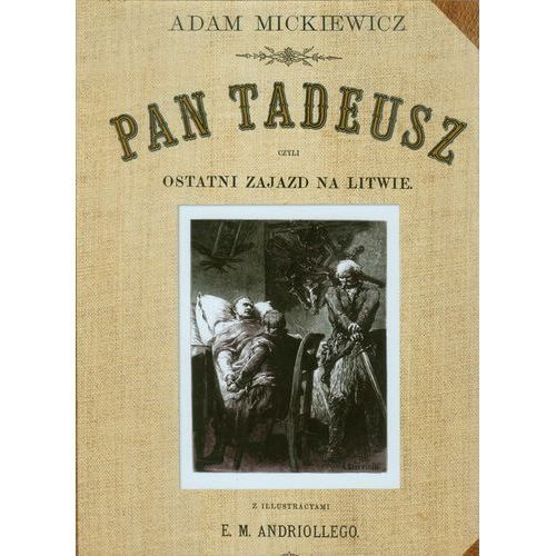 Pan Tadeusz czyli ostatni Zajazd na Litwie - Mickiewicz Adam (9788379930173)
