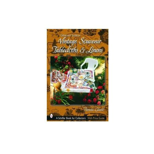 Collectors' Guide to Vintage Souvenir Tablecloths and Linens (9780764319785)