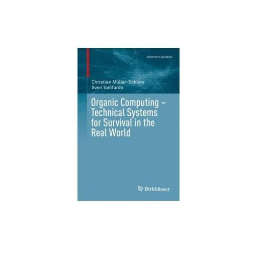 Organic Computing - Technical Systems for Survival in the Real World (9783319684765)