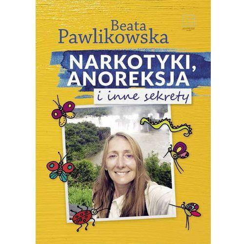 Narkotyki, anoreksja i inne sekrety - Beata Pawlikowska (9788379452750)