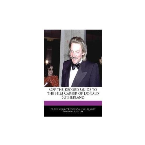 Off the Record Guide to the Film Career of Donald Sutherland (9781241013233)