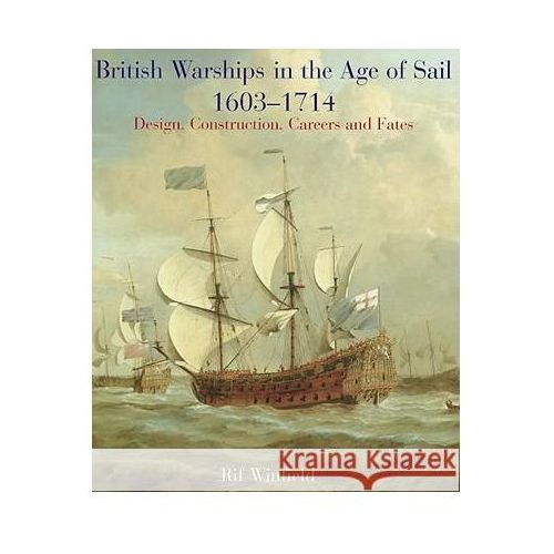 British Warships in the Age of Sail 1603 - 1714, Rif Winfield